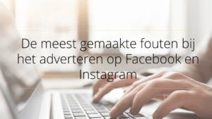 De meest gemaakte fouten bij het adverteren op Facebook en Instagram
